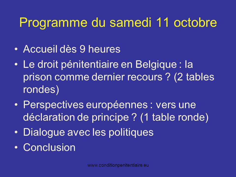 www.conditionpenitentiaire.eu Programme du samedi 11 octobre Accueil dès 9 heures Le droit pénitentiaire en Belgique : la prison comme dernier recours .