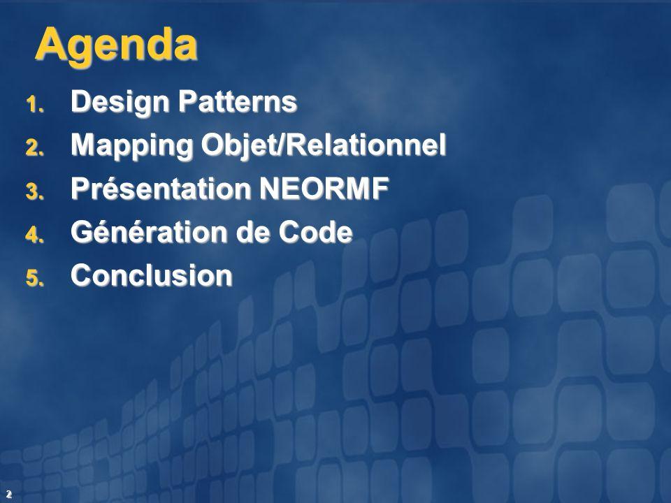 2 Agenda 1. Design Patterns 2. Mapping Objet/Relationnel 3. Présentation NEORMF 4. Génération de Code 5. Conclusion