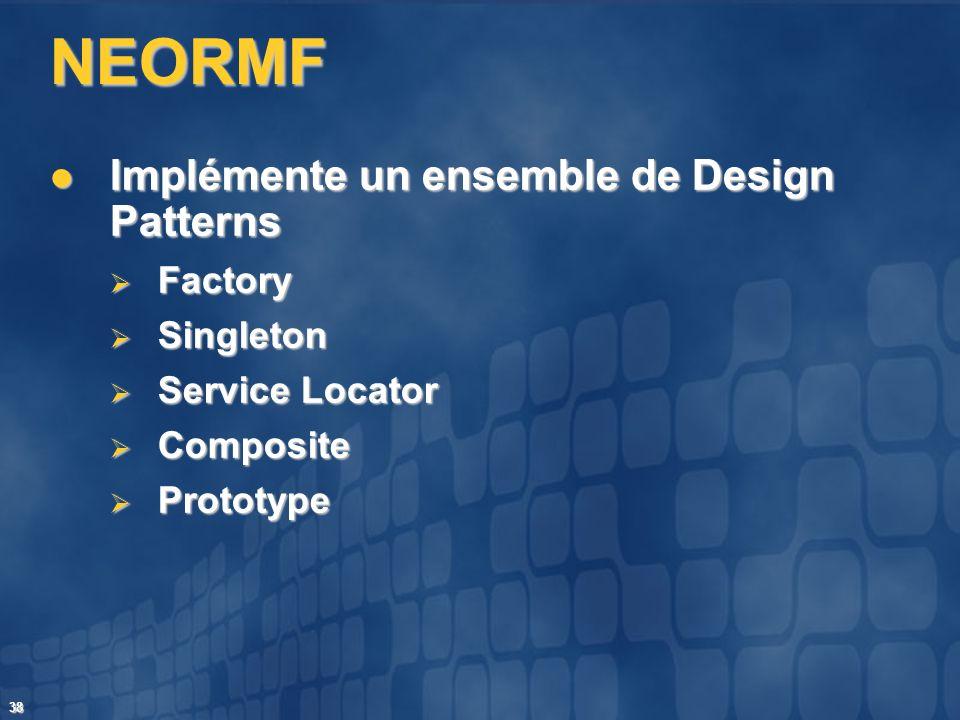 38 NEORMF Implémente un ensemble de Design Patterns Implémente un ensemble de Design Patterns Factory Factory Singleton Singleton Service Locator Serv
