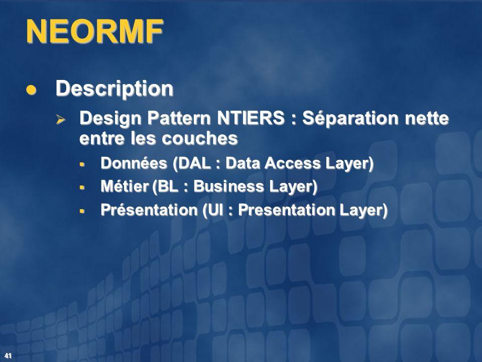 41 NEORMF Description Description Design Pattern NTIERS : Séparation nette entre les couches Design Pattern NTIERS : Séparation nette entre les couche