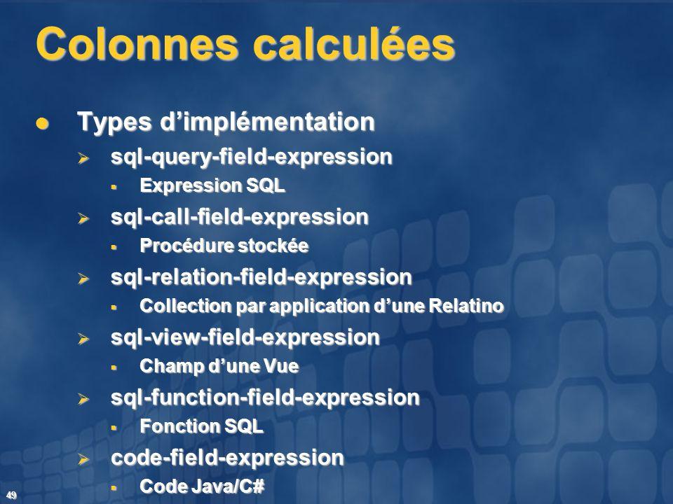 49 Colonnes calculées Types dimplémentation Types dimplémentation sql-query-field-expression sql-query-field-expression Expression SQL Expression SQL