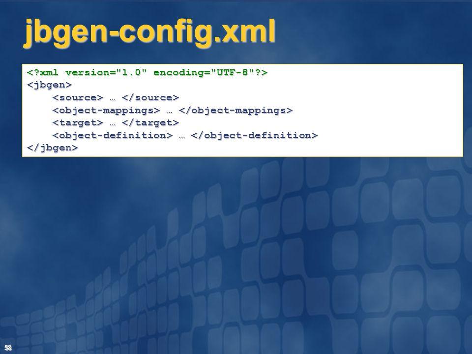 58 jbgen-config.xml <jbgen> … … </jbgen>