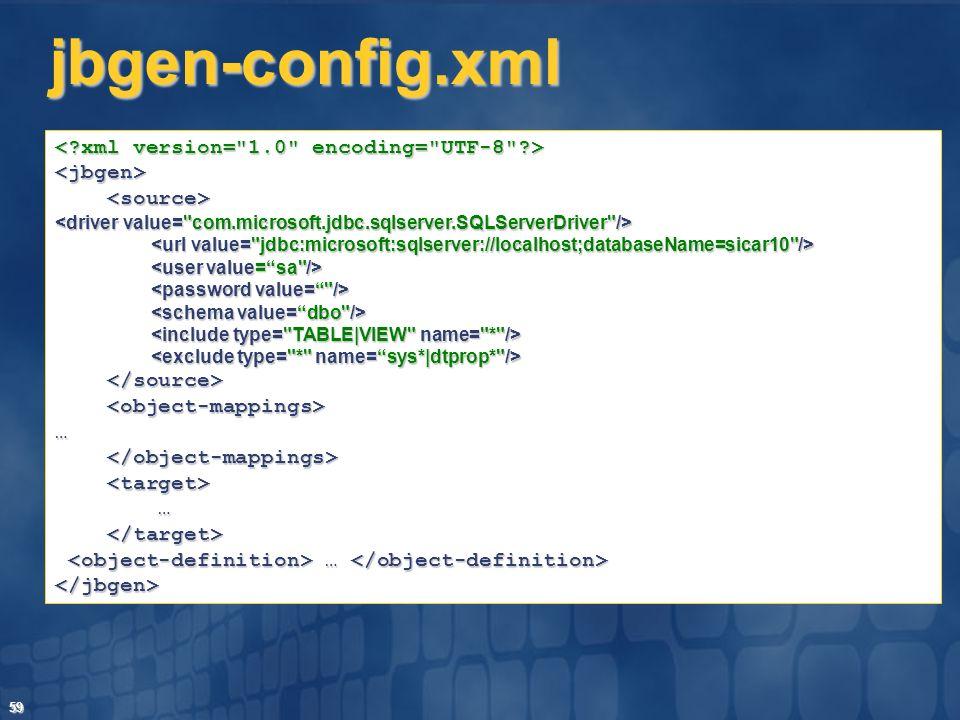 59 jbgen-config.xml <jbgen> … … … … </jbgen>