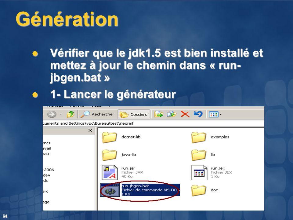 64 Génération Vérifier que le jdk1.5 est bien installé et mettez à jour le chemin dans « run- jbgen.bat » Vérifier que le jdk1.5 est bien installé et