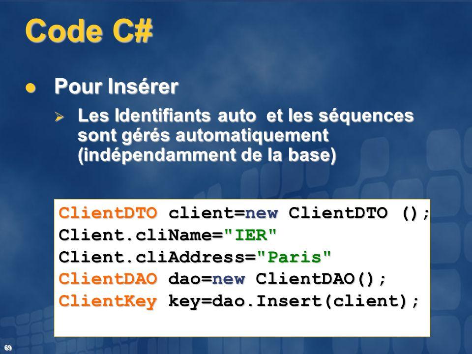 69 Code C# Pour Insérer Pour Insérer Les Identifiants auto et les séquences sont gérés automatiquement (indépendamment de la base) Les Identifiants au