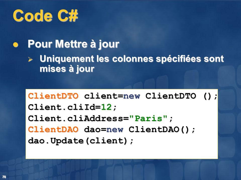 70 Code C# Pour Mettre à jour Pour Mettre à jour Uniquement les colonnes spécifiées sont mises à jour Uniquement les colonnes spécifiées sont mises à