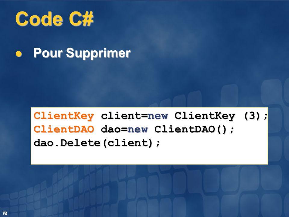 72 Code C# Pour Supprimer Pour Supprimer ClientKey client=new ClientKey (3); ClientDAO dao=new ClientDAO(); dao.Delete(client);