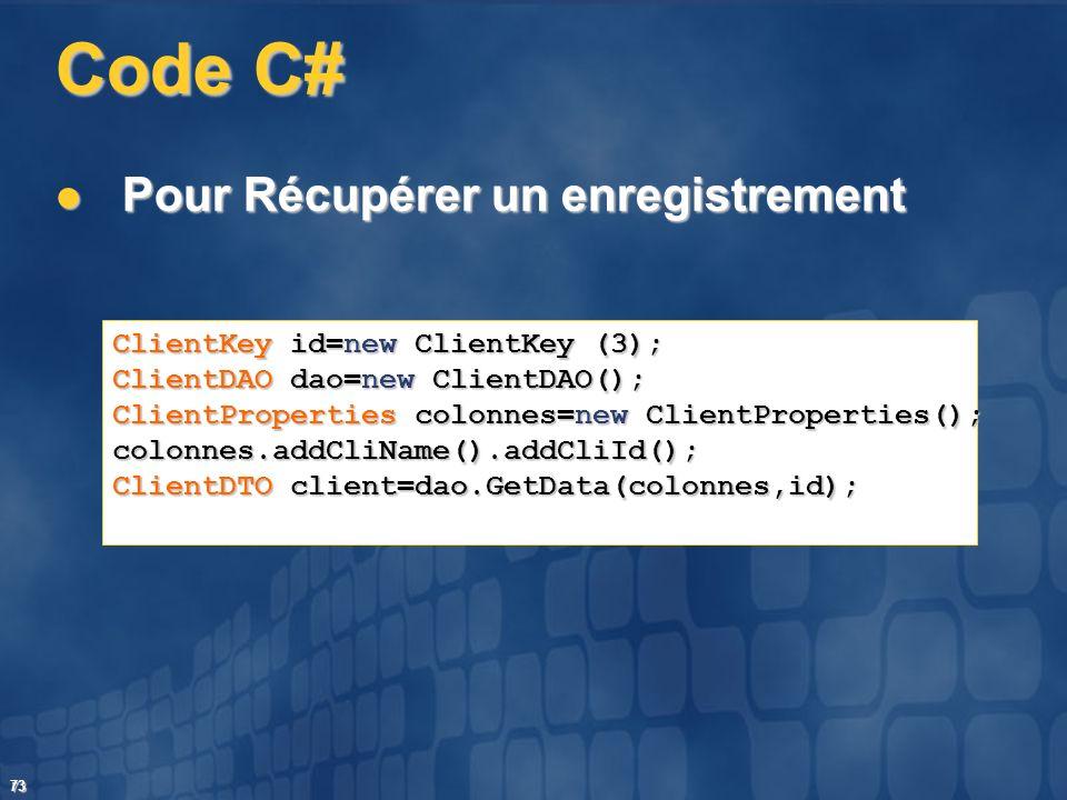 73 Code C# Pour Récupérer un enregistrement Pour Récupérer un enregistrement ClientKey id=new ClientKey (3); ClientDAO dao=new ClientDAO(); ClientProp