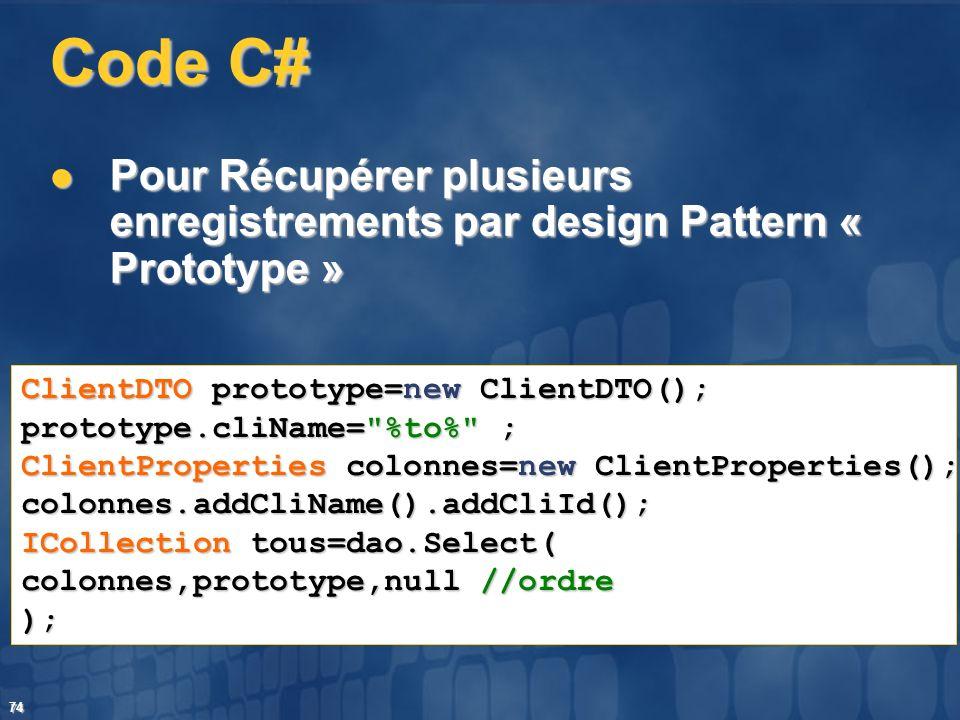 74 Code C# Pour Récupérer plusieurs enregistrements par design Pattern « Prototype » Pour Récupérer plusieurs enregistrements par design Pattern « Pro