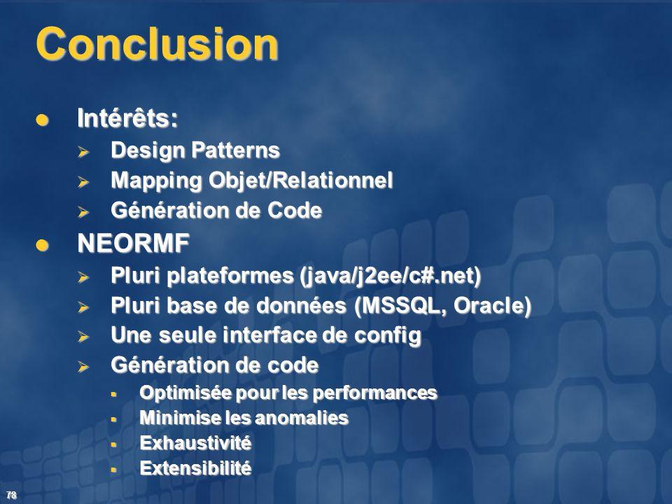 78 Conclusion Intérêts: Intérêts: Design Patterns Design Patterns Mapping Objet/Relationnel Mapping Objet/Relationnel Génération de Code Génération de