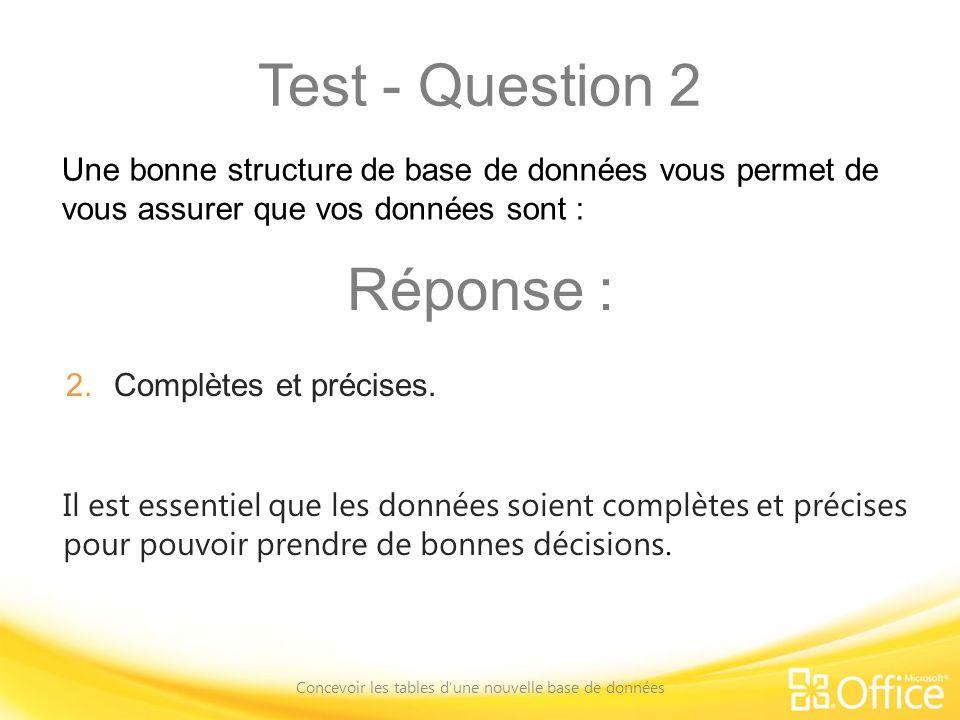 Test - Question 2 Concevoir les tables dune nouvelle base de données Il est essentiel que les données soient complètes et précises pour pouvoir prendr