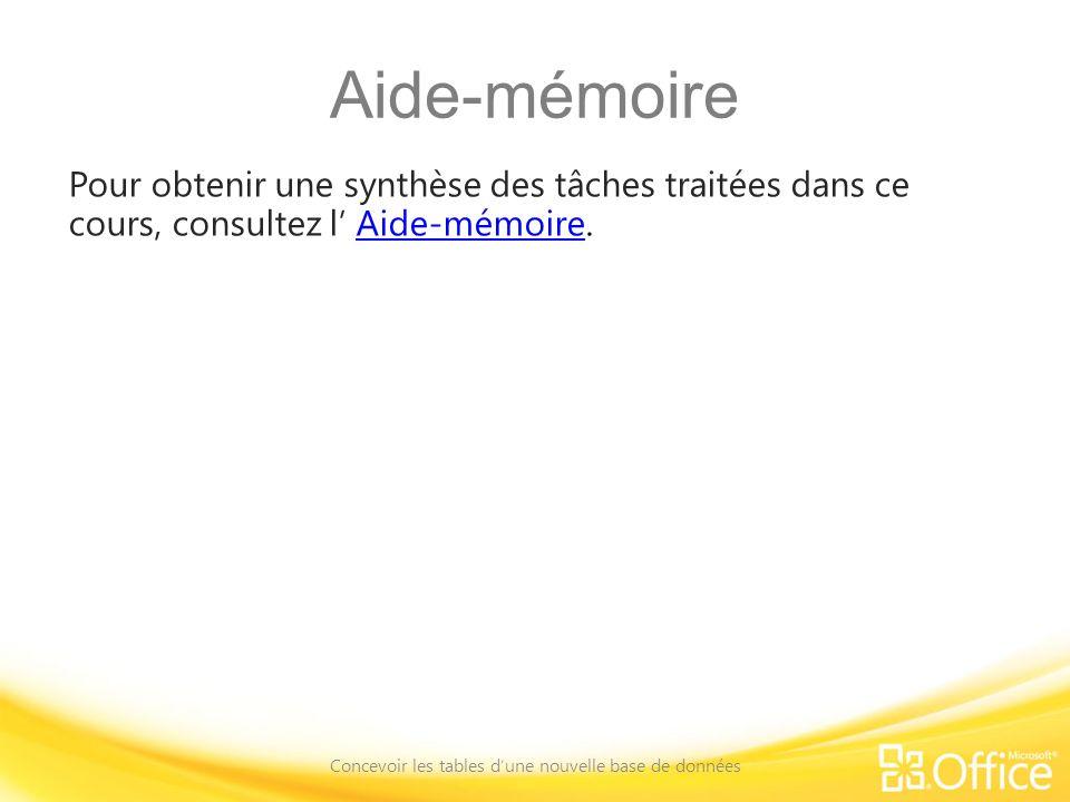 Aide-mémoire Pour obtenir une synthèse des tâches traitées dans ce cours, consultez l Aide-mémoire.Aide-mémoire Concevoir les tables dune nouvelle base de données
