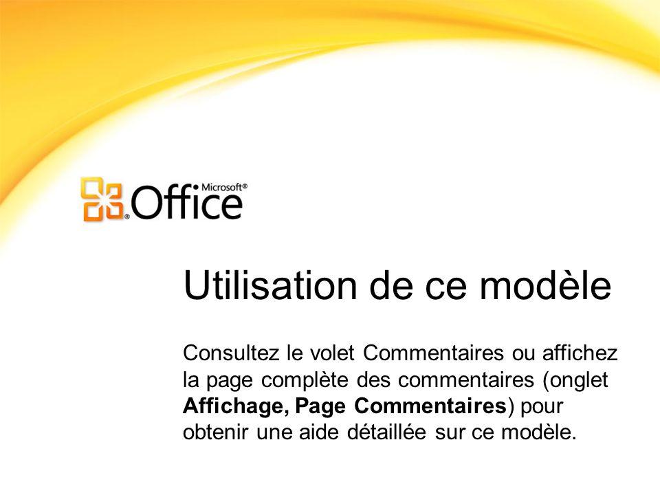 Utilisation de ce modèle Consultez le volet Commentaires ou affichez la page complète des commentaires (onglet Affichage, Page Commentaires) pour obte