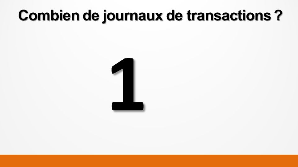 Combien de journaux de transactions ? 1