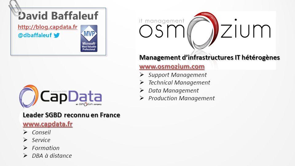 David Baffaleuf http://blog.capdata.fr @dbaffaleuf Leader SGBD reconnu en France www.capdata.fr Conseil Service Formation DBA à distance Management dinfrastructures IT hétérogènes www.osmozium.com Support Management Technical Management Data Management Production Management