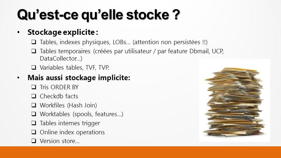 Stockage explicite : Tables, indexes physiques, LOBs… (attention non persistées !!) Tables temporaires (créées par utilisateur / par feature Dbmail, UCP, DataCollector…) Variables tables, TVF, TVP.