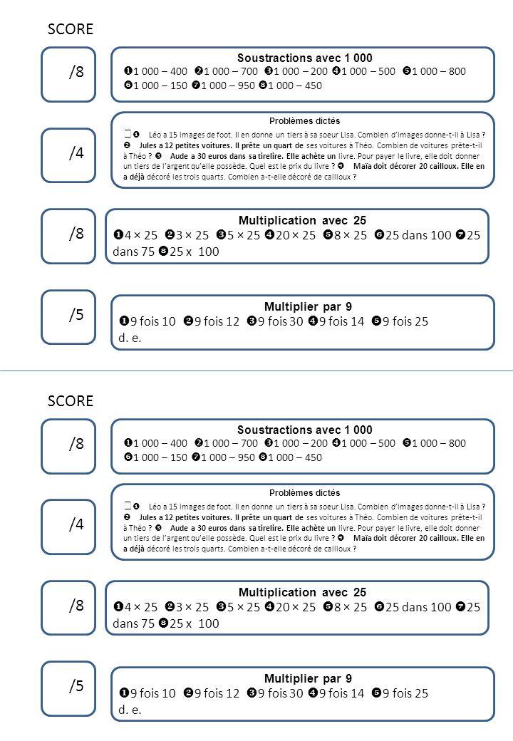 SCORE /8 /4 /8 /5 Soustractions avec 1 000 1 000 – 400 1 000 – 700 1 000 – 200 1 000 – 500 1 000 – 800 1 000 – 150 1 000 – 950 1 000 – 450 Multiplier
