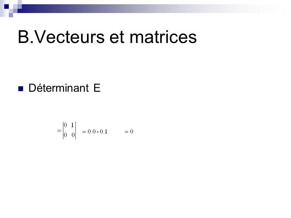 B.Vecteurs et matrices Déterminant E