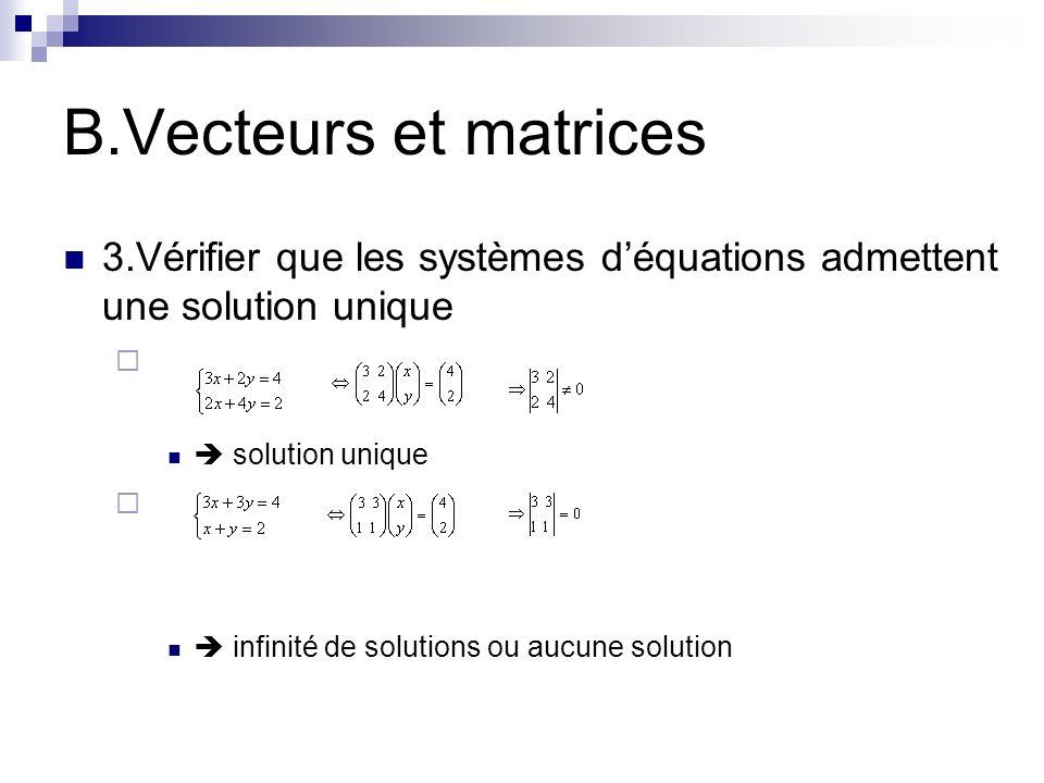 B.Vecteurs et matrices 3.Vérifier que les systèmes déquations admettent une solution unique solution unique infinité de solutions ou aucune solution