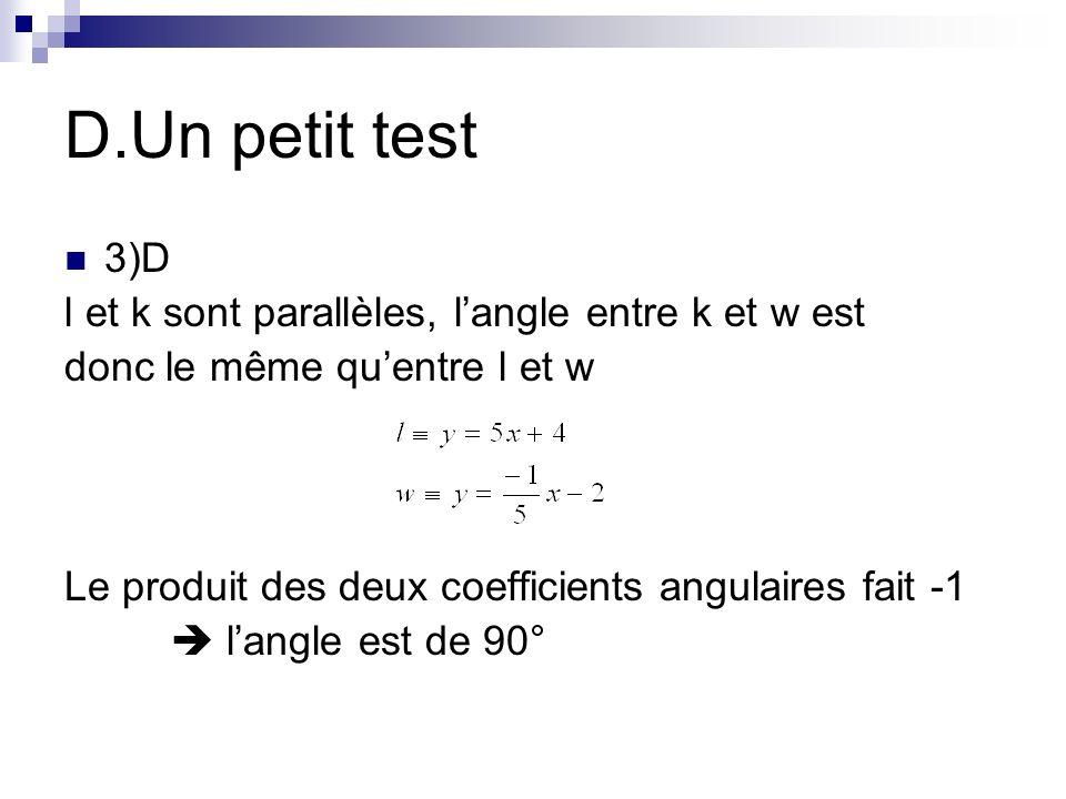 D.Un petit test 3)D l et k sont parallèles, langle entre k et w est donc le même quentre l et w Le produit des deux coefficients angulaires fait -1 la