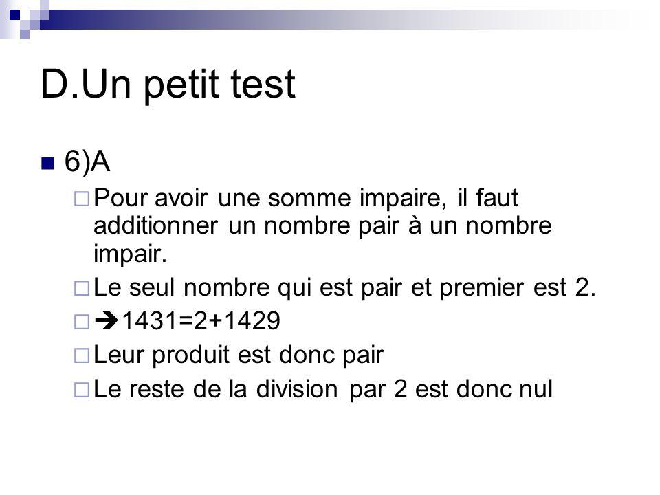 D.Un petit test 6)A Pour avoir une somme impaire, il faut additionner un nombre pair à un nombre impair. Le seul nombre qui est pair et premier est 2.