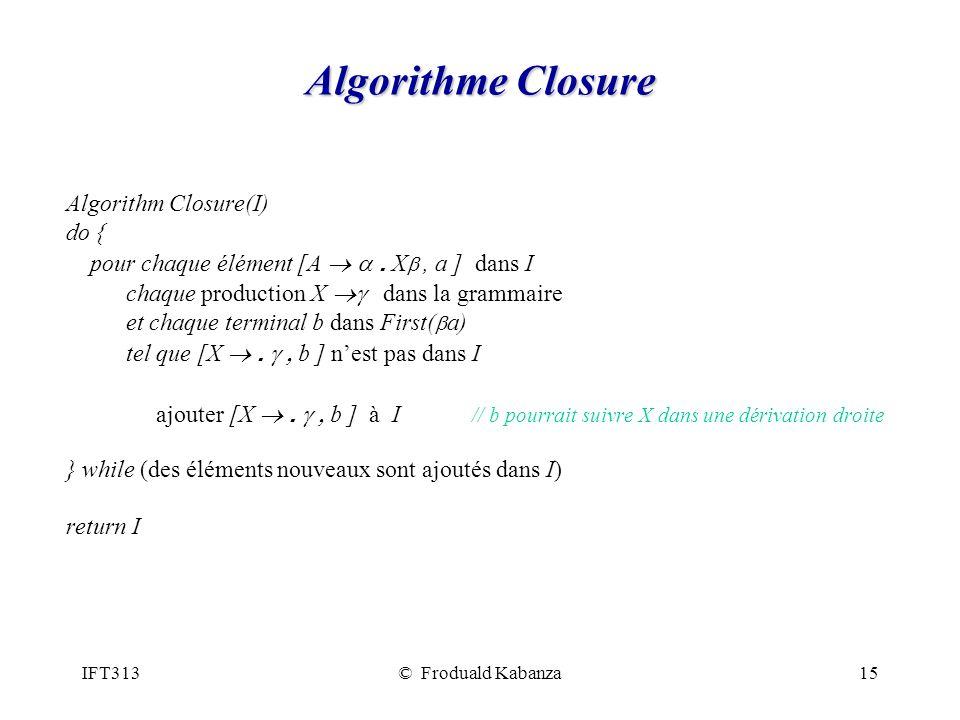IFT313© Froduald Kabanza15 Algorithme Closure Algorithm Closure(I) do { pour chaque élément [A.