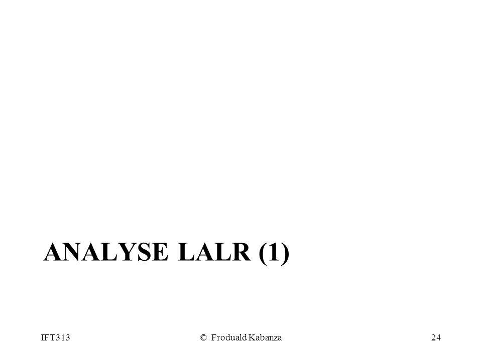 ANALYSE LALR (1) IFT313© Froduald Kabanza24