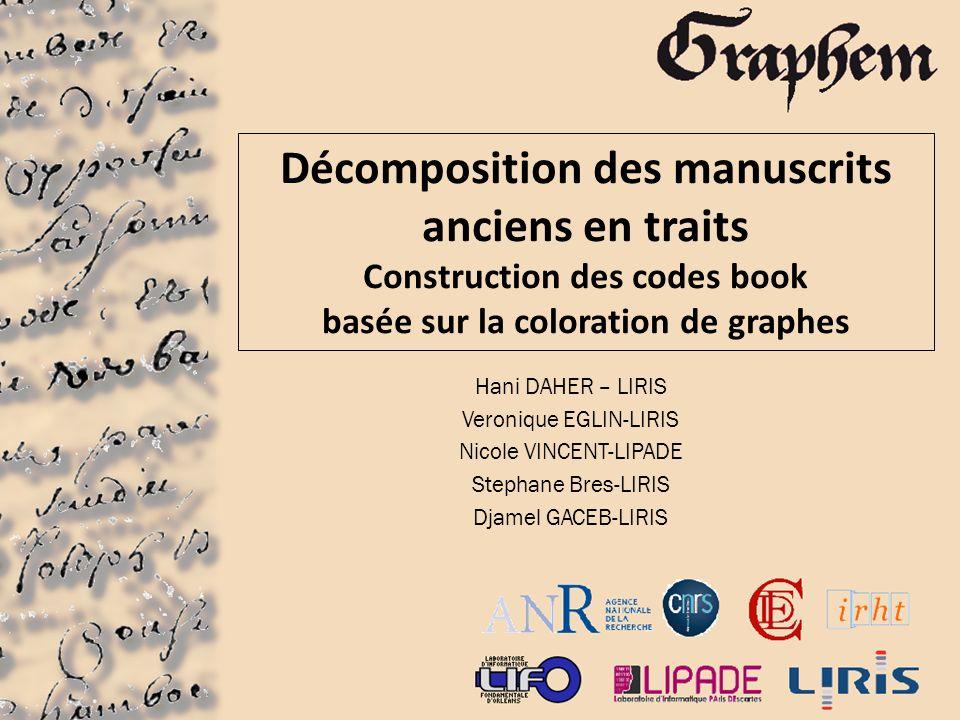 Décomposition des manuscrits anciens en traits Construction des codes book basée sur la coloration de graphes Hani DAHER – LIRIS Veronique EGLIN-LIRIS