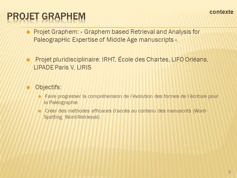 Projet Graphem: « Graphem based Retrieval and Analysis for PaleograpHic Expertise of Middle Age manuscripts ». Projet pluridisciplinaire: IRHT, École