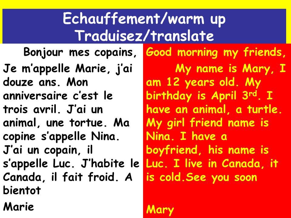 Echauffement/warm up Traduisez/translate Bonjour mes copains, Je mappelle Marie, jai douze ans.