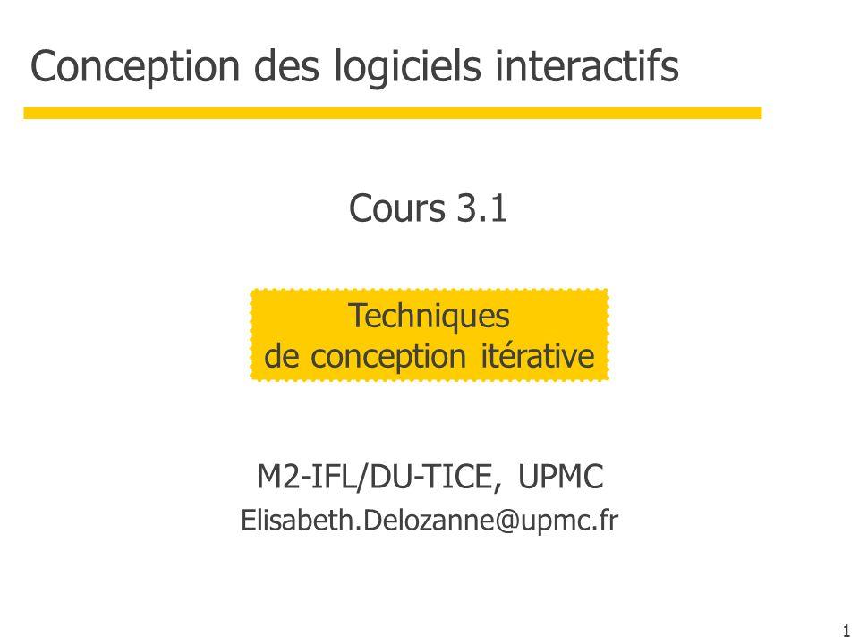 1 Conception des logiciels interactifs M2-IFL/DU-TICE, UPMC Elisabeth.Delozanne@upmc.fr Techniques de conception itérative Cours 3.1