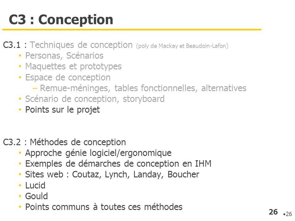 26 C3 : Conception C3.1 : Techniques de conception (poly de Mackay et Beaudoin-Lafon) Personas, Scénarios Maquettes et prototypes Espace de conception
