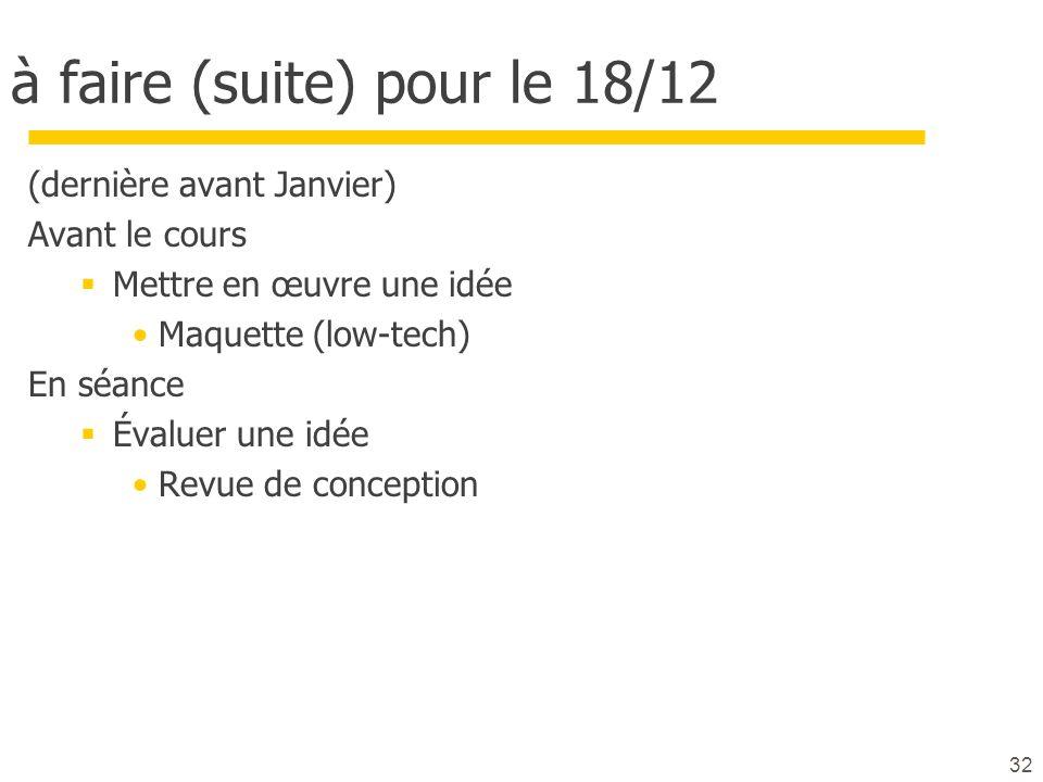 à faire (suite) pour le 18/12 (dernière avant Janvier) Avant le cours Mettre en œuvre une idée Maquette (low-tech) En séance Évaluer une idée Revue de