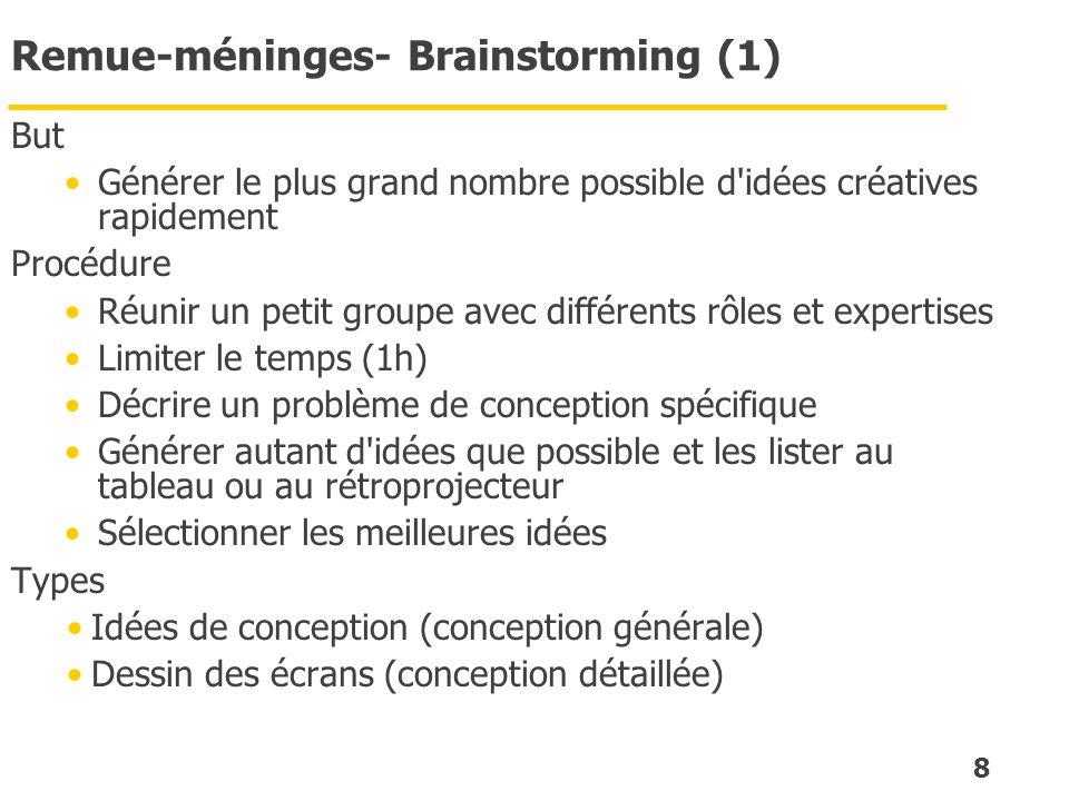 8 Remue-méninges- Brainstorming (1) But Générer le plus grand nombre possible d'idées créatives rapidement Procédure Réunir un petit groupe avec diffé