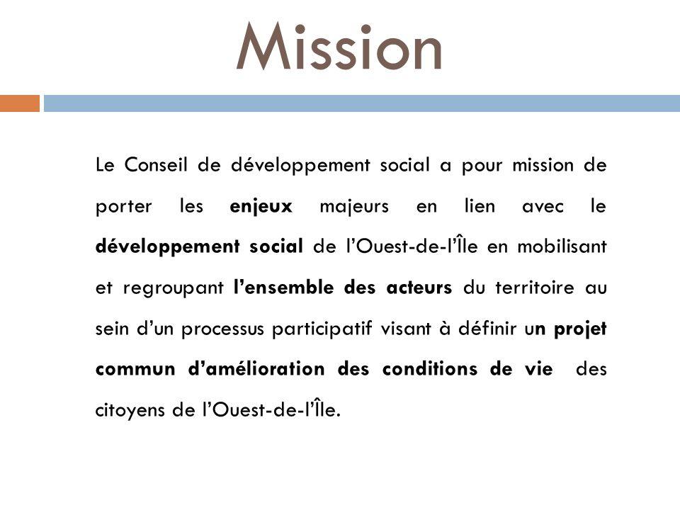 Mission Le Conseil de développement social a pour mission de porter les enjeux majeurs en lien avec le développement social de lOuest-de-lÎle en mobil