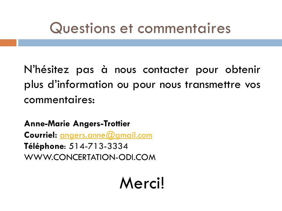 Questions et commentaires Nhésitez pas à nous contacter pour obtenir plus dinformation ou pour nous transmettre vos commentaires: Anne-Marie Angers-Tr