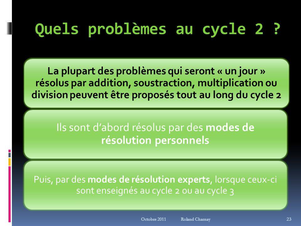 Quels problèmes au cycle 2 ? La plupart des problèmes qui seront « un jour » résolus par addition, soustraction, multiplication ou division peuvent êt