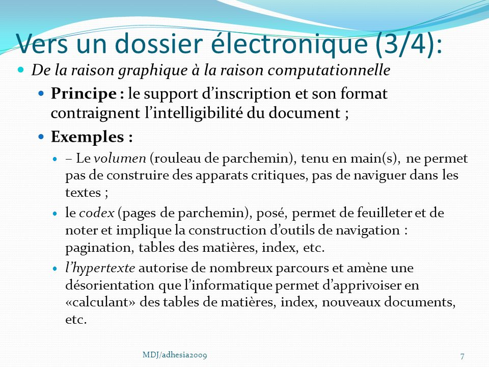 Vers un dossier électronique (3/4): De la raison graphique à la raison computationnelle Principe : le support dinscription et son format contraignent