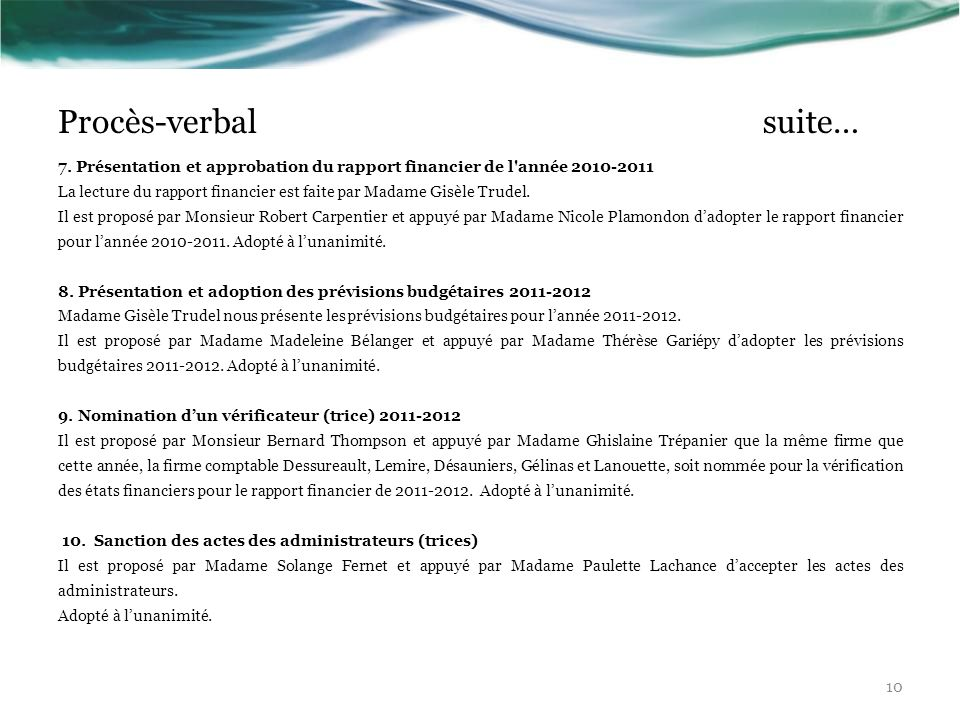 Procès-verbal suite… 7. Présentation et approbation du rapport financier de l'année 2010-2011 La lecture du rapport financier est faite par Madame Gis