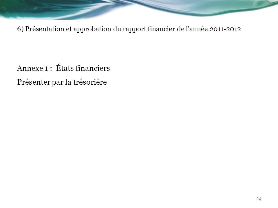 6) Présentation et approbation du rapport financier de l'année 2011-2012 Annexe 1 : États financiers Présenter par la trésorière 24