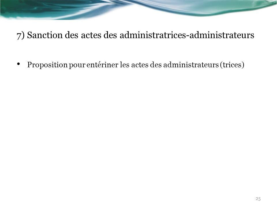 7) Sanction des actes des administratrices-administrateurs Proposition pour entériner les actes des administrateurs (trices) 25