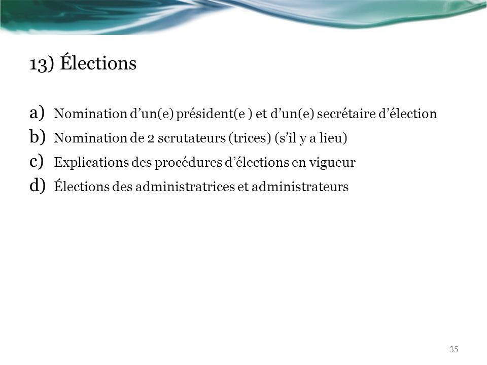 13) Élections a) Nomination dun(e) président(e ) et dun(e) secrétaire délection b) Nomination de 2 scrutateurs (trices) (sil y a lieu) c) Explications