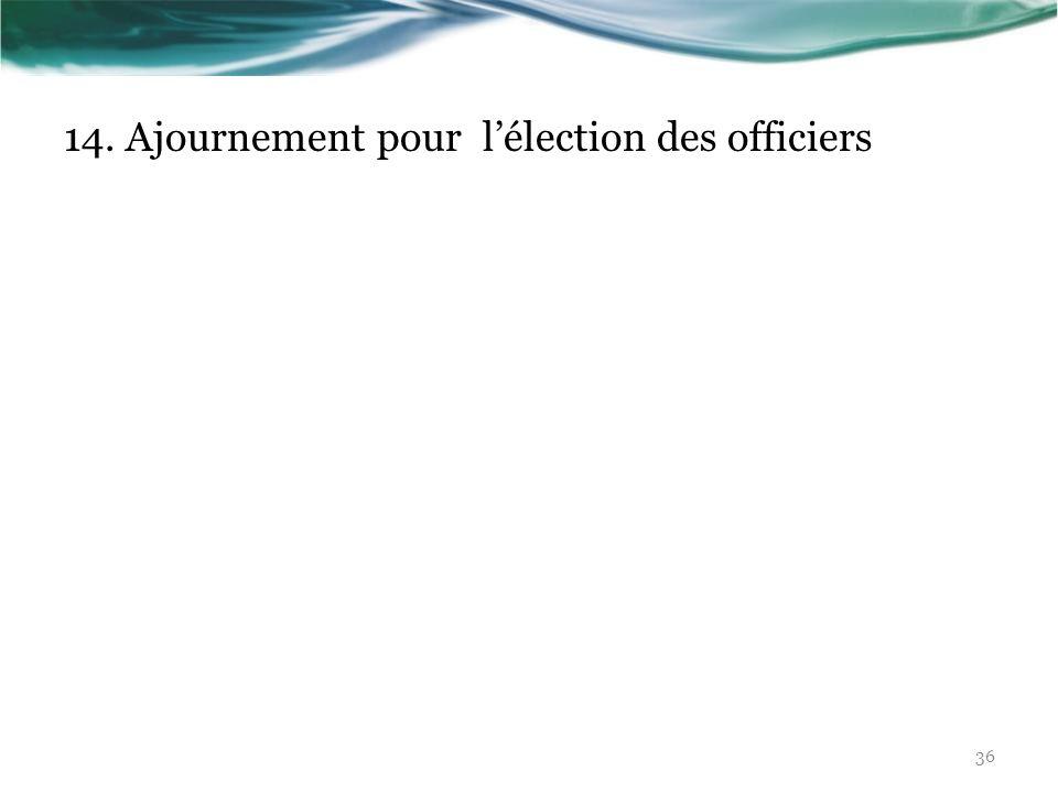 14. Ajournement pour lélection des officiers 36