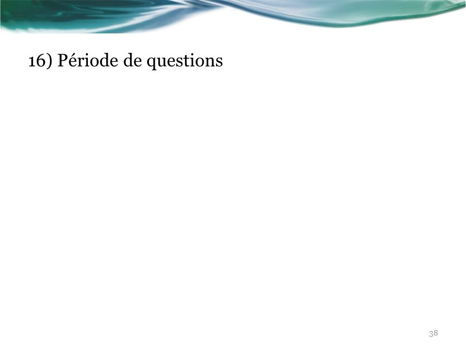 16) Période de questions 38