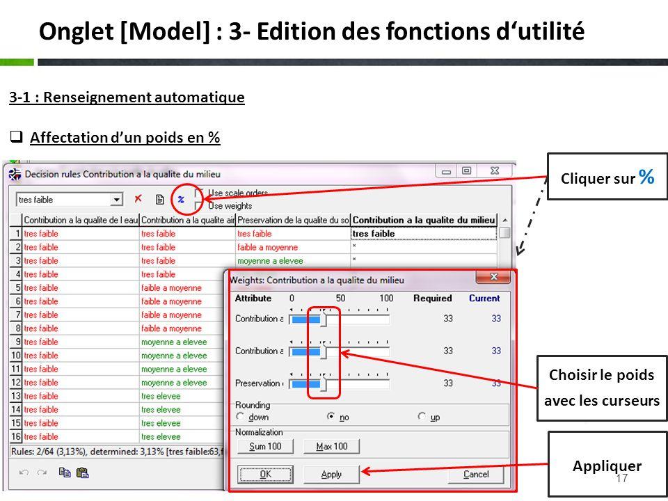 17 3-1 : Renseignement automatique Affectation dun poids en % Cliquer sur % Choisir le poids avec les curseurs Appliquer Onglet [Model] : 3- Edition d