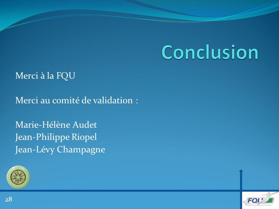 Merci à la FQU Merci au comité de validation : Marie-Hélène Audet Jean-Philippe Riopel Jean-Lévy Champagne 28