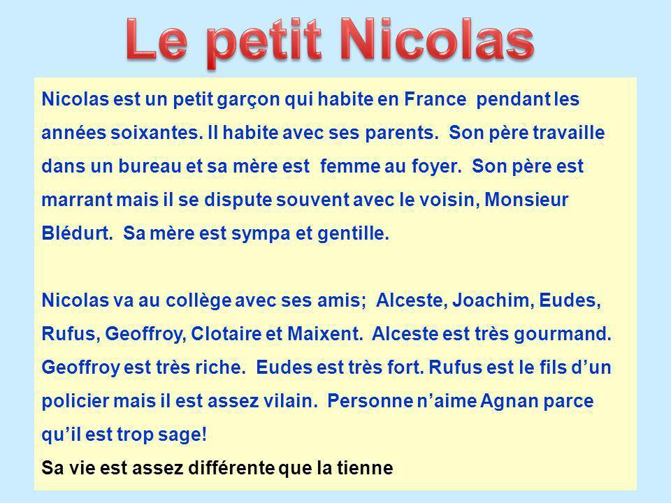 Nicolas est un petit garçon qui habite en France pendant les années soixantes.