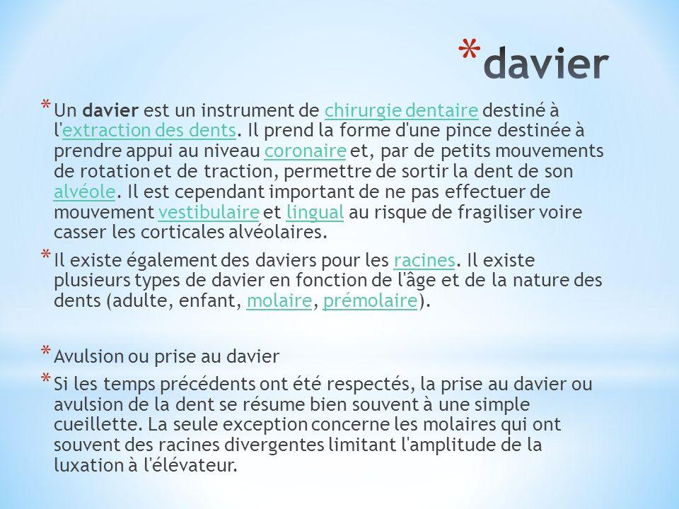 * Un davier est un instrument de chirurgie dentaire destiné à l extraction des dents.