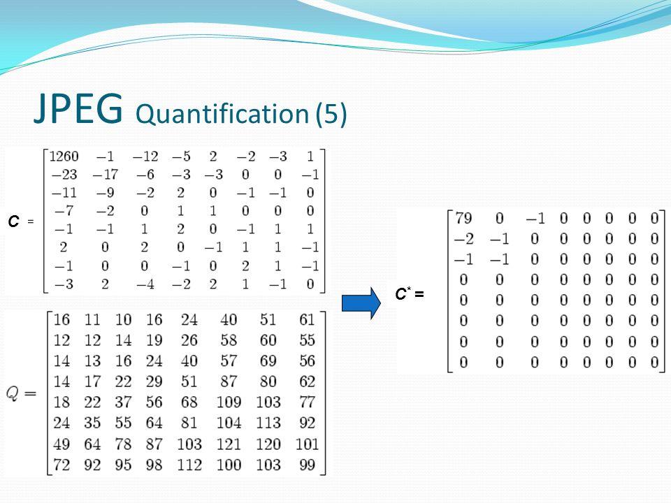 JPEG Quantification (5) C C * =