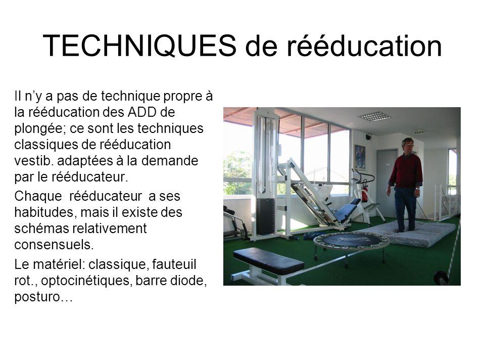 TECHNIQUES de rééducation Il ny a pas de technique propre à la rééducation des ADD de plongée; ce sont les techniques classiques de rééducation vestib